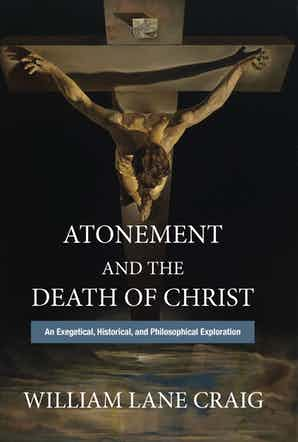 "Podcast: William Lane Craig on ""Atonement and the Death of Christ"""