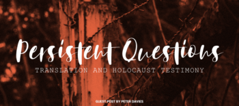Persistent Questions: Translation and Holocaust Testimony