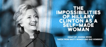 The Impossibilities of Hillary Clinton as a Self-Made Woman