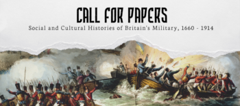 Call for Papers: Social and Cultural Histories of Britain's Military, 1660 – 1914