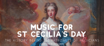 The history behind the patroness of musicians: Music and St Cecilia's Day