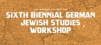 Sixth Biennial German Jewish Studies Workshop
