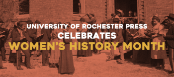 University of Rochester Press celebrates Women's History Month!