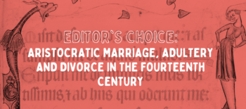 Editor's Choice: Aristocratic Marriage, Adultery and Divorce in the Fourteenth Century