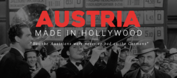 """Austria Made in Hollywood: """"But the Austrians were never so bad as the Germans"""""""