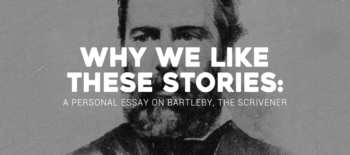 Why We Like These Stories: A Personal Essay on Bartleby, the Scrivener
