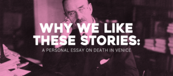 Why We Like These Stories: A Personal Essay on Death in Venice