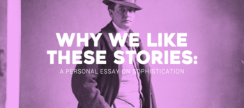 Why We Like These Stories: A Personal Essay on Sophistication