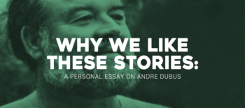 Why We Like These Stories: A Personal Essay on Andre Dubus