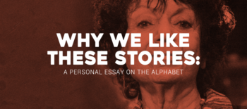 Why We Like These Stories: A Personal Essay on The Alphabet