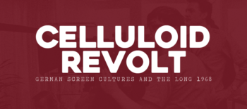 Celluloid Revolt: German Screen Cultures and the Long 1968