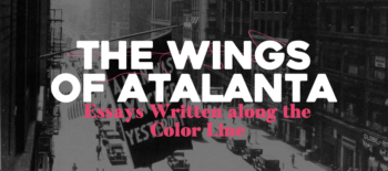 The Wings of Atalanta: Essays Written along the Color Line