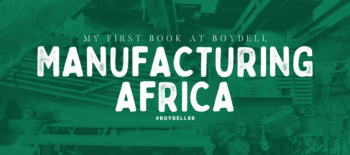 My First Book at Boydell: Manufacturing Africa