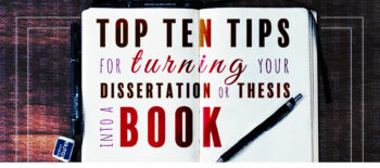 TOP TIPS TO HELP TURN YOUR DISSERTATION OR THESIS INTO A BOOK