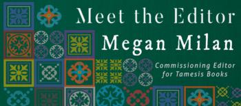 Meet the Editor – Megan Milan, Tamesis Books