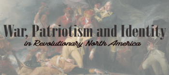 War, Patriotism and Identity in Revolutionary North America