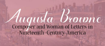 Writing and Reading Augusta Browne: Composer and Woman of Letters in Nineteenth-Century America