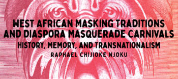 West African Masking Traditions and Diaspora Masquerade Carnivals: History, Memory, and Transnationalism