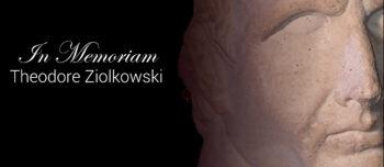 In Memoriam Theodore Ziolkowski