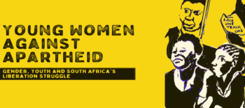 Young Women against Apartheid: Memories of South Africa's Liberation Struggle