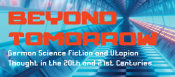 On the Origins of Beyond Tomorrow: German Science Fiction and Utopian Thought in the 20th and 21st Century