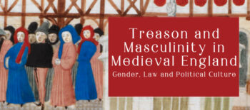 Treason and Masculinity in Medieval England