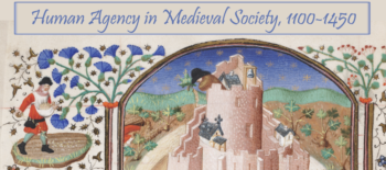 Human Agency in Medieval Society, 1100–1450