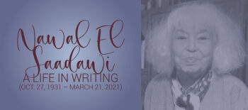 NAWAL EL SAADAWI: A Life in Writing (Oct. 27, 1931 – March 21, 2021)
