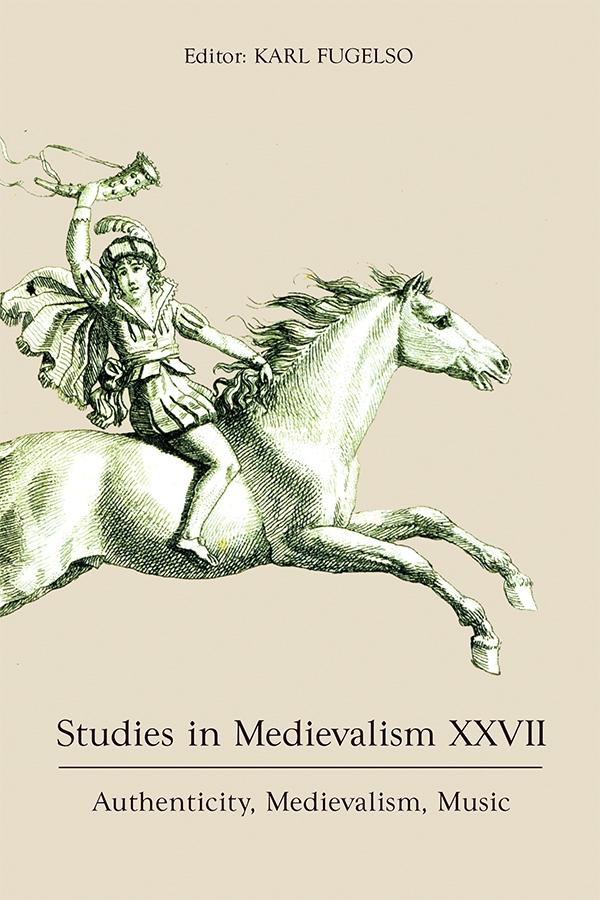 Studies in Medievalism XXVIIAuthenticity, Medievalism, Music