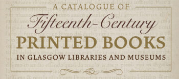 A Catalogue of Fifteenth-Century Printed Books in Glasgow Libraries and Museums