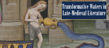 Transformative Waters in Late-Medieval Literature