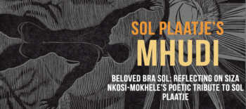 Beloved Bra Sol: reflecting on Siza Nkosi-Mokhele's poetic tribute to Sol Plaatje