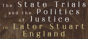 The State Trials and the Politics of Justice in Later Stuart England