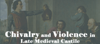 Chivalry and Violence in Late Medieval Castile