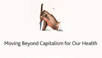 Moving Beyond Capitalism for Our Health