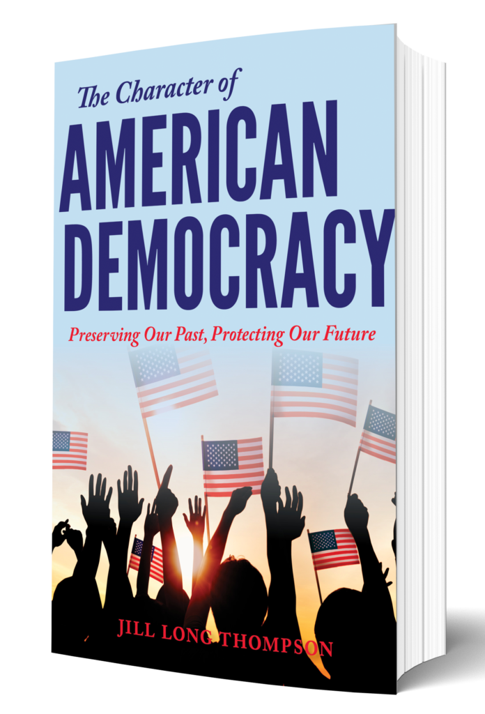 The Character of American Democracy Preserving Our Past, Protecting Our Future by Jill Long Thompson
