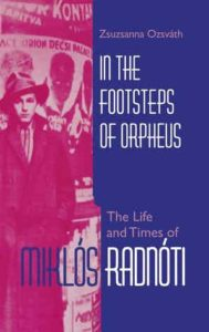 In the Footsteps of Orpheus The Life and Times of Miklós Radnóti