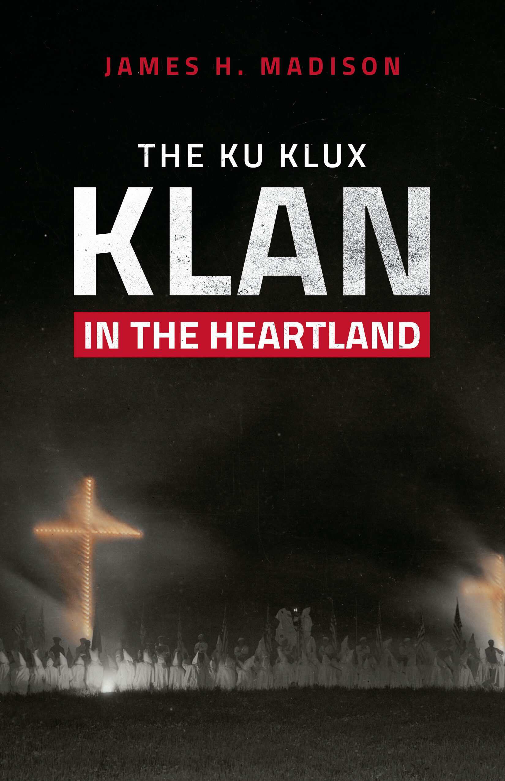 The Ku Klux Klan in the Heartland by James H. Madison