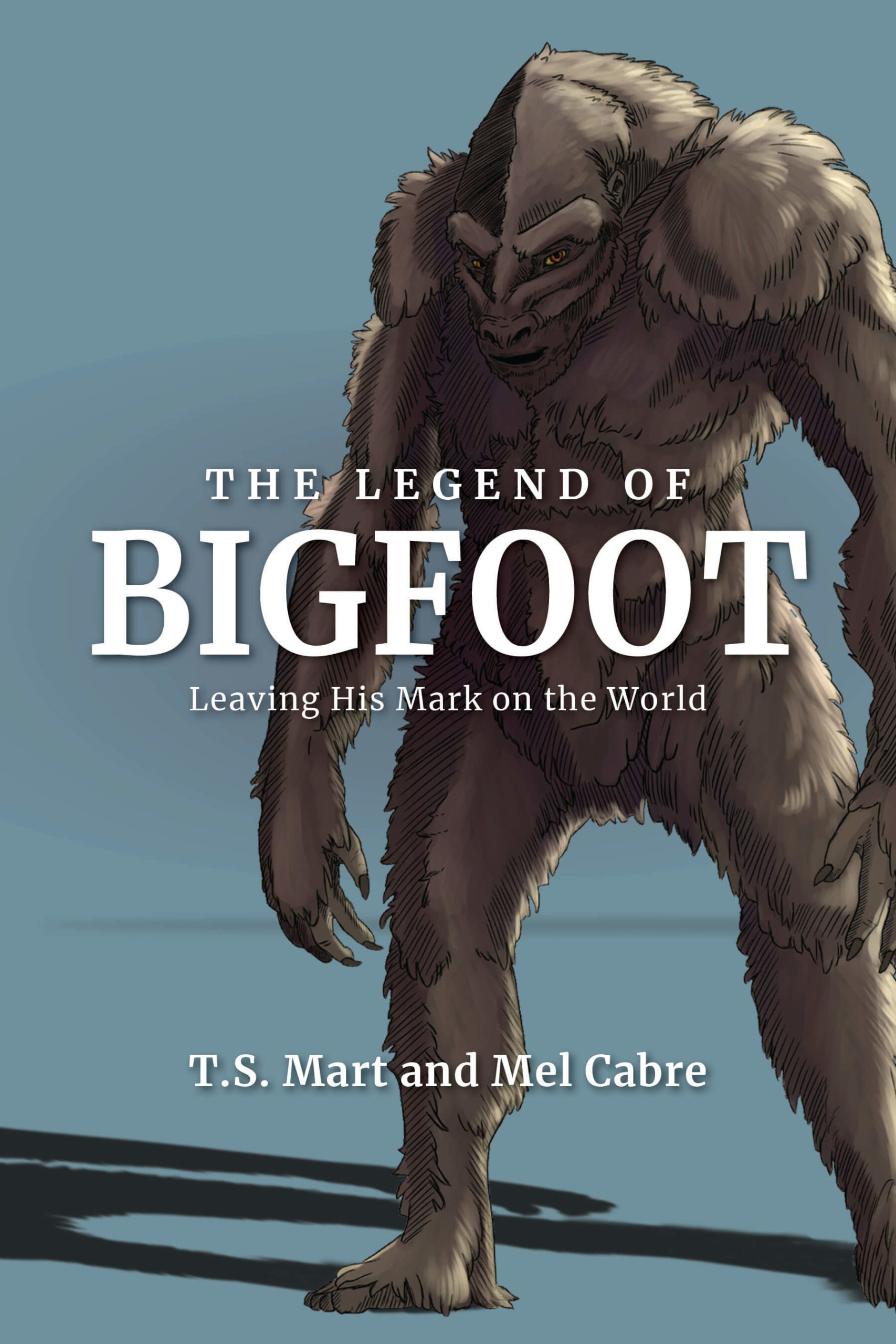 Download/Print Leaflet The Legend of Bigfoot Leaving His Mark on the World by T.S. Mart and Mel Cabre