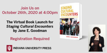 Staging Cultural Encounters Virtual Book Launch with Jane E. Goodman & Michelle Bigenho