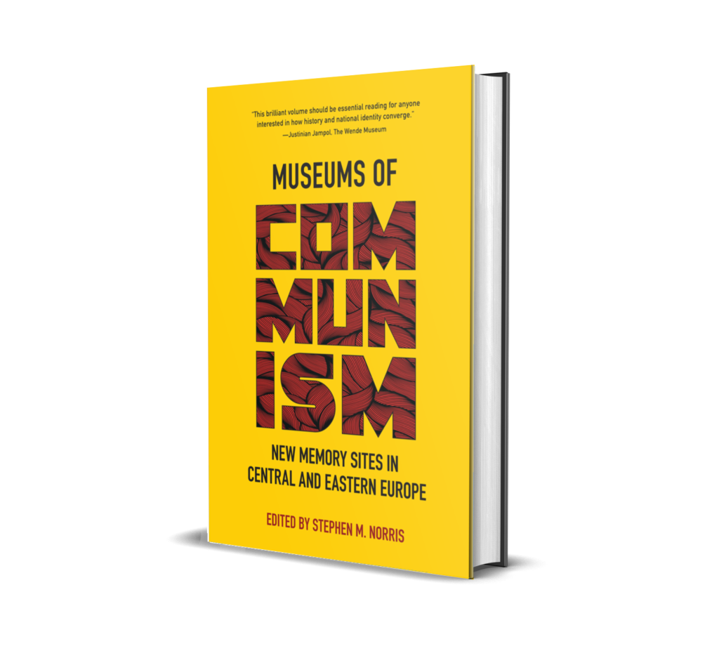 Museums of Communism New Memory Sites in Central and Eastern Europe Edited by Stephen M. Norris