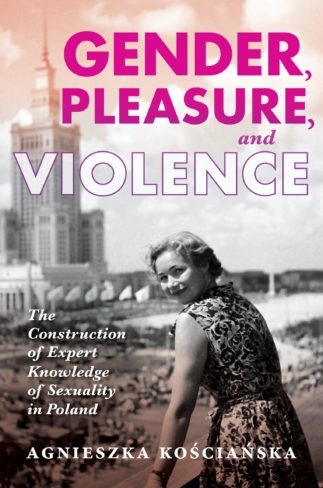 Book Launch: Gender, Pleasure, and Violence with author Agnieszka Koscianska