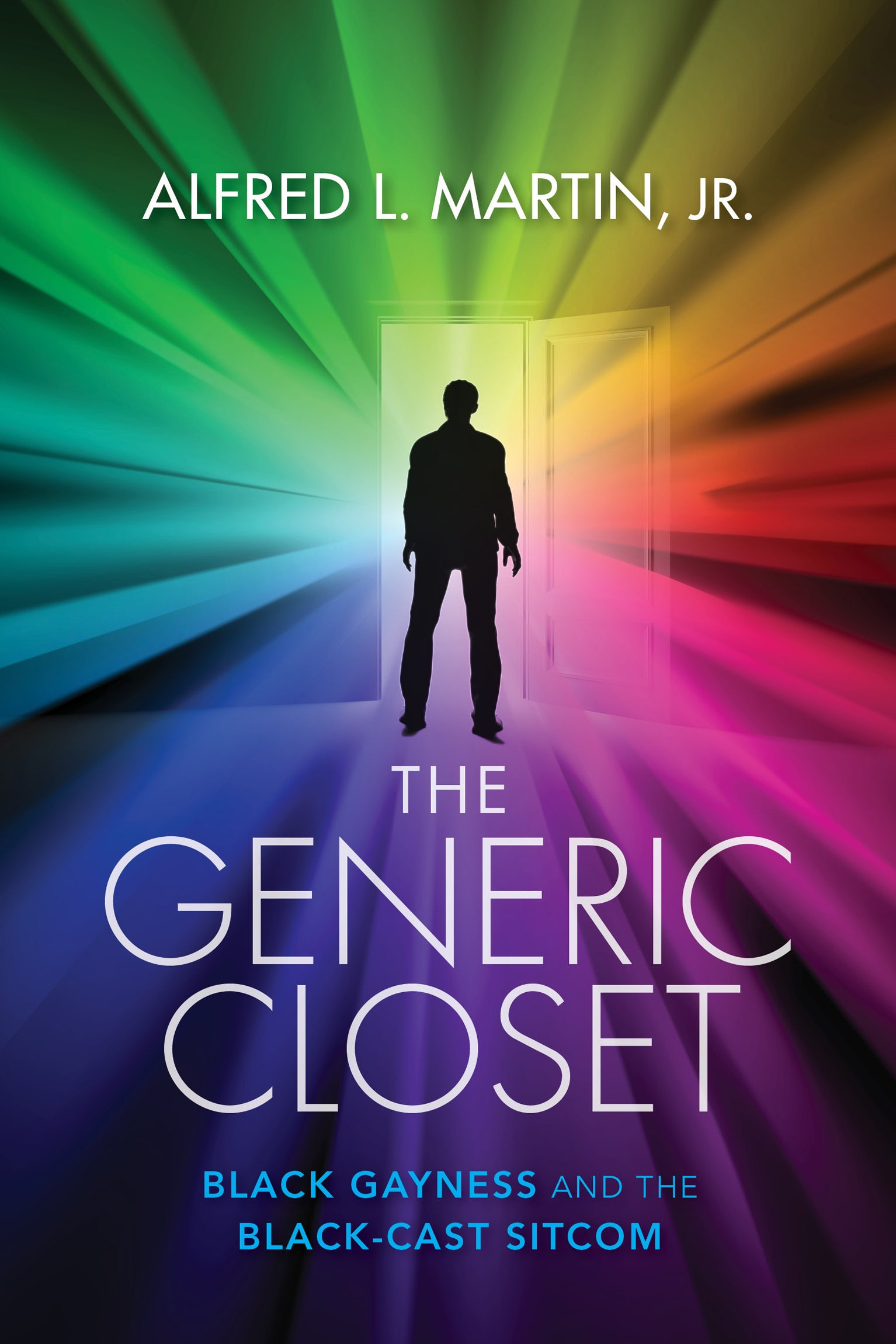 The Generic Closet Black Gayness and the Black-Cast Sitcom by Alfred L. Martin Jr.