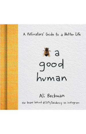 Bee a Good Human by Ali Beckman
