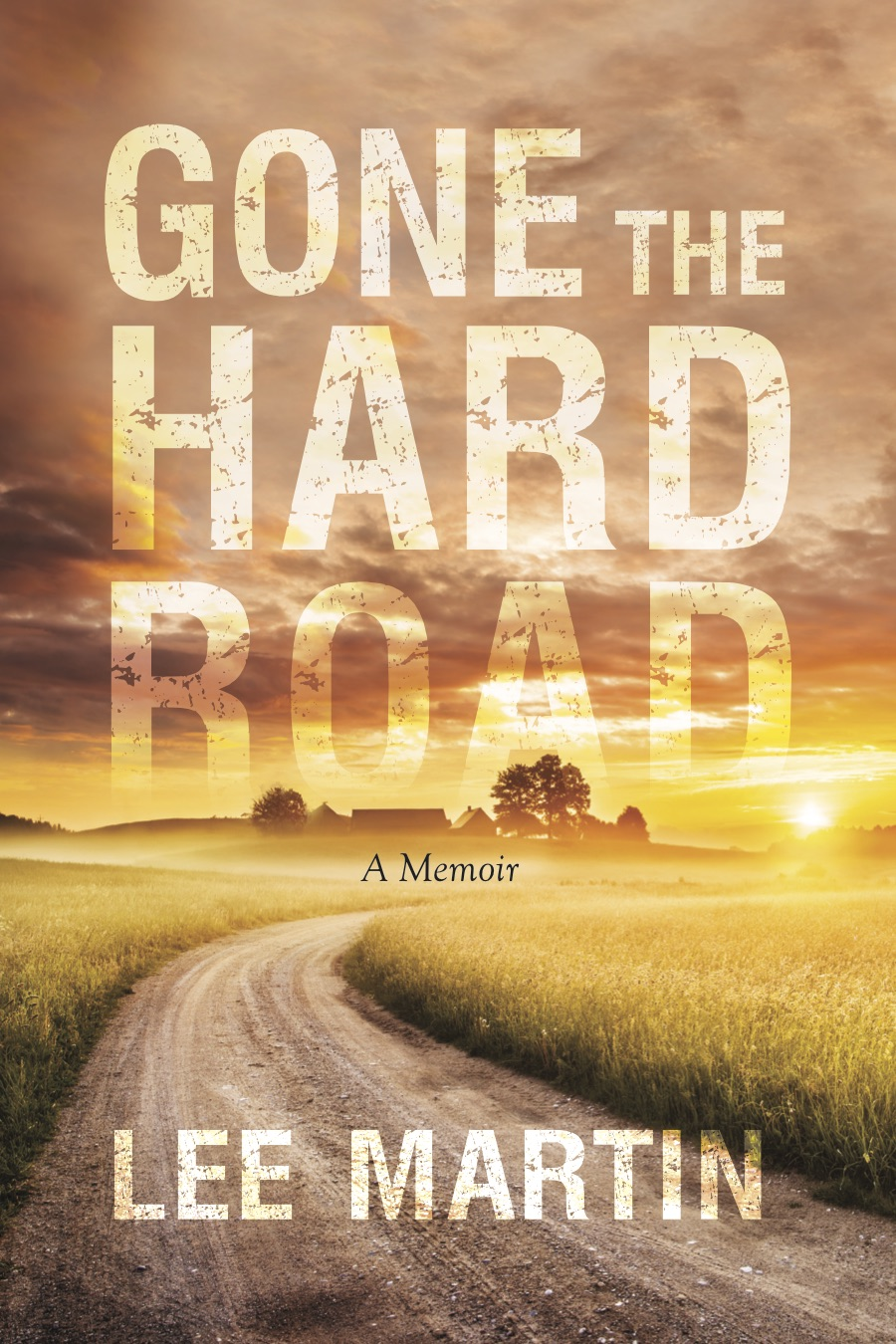 Gone the Hard Road written by Pulitzer-finalist Lee Martin