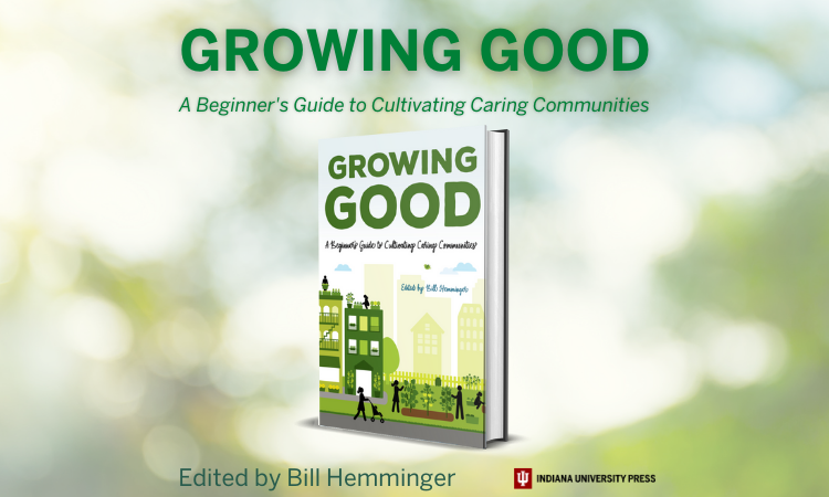 Growing Good A Beginner's Guide to Cultivating Caring Communities