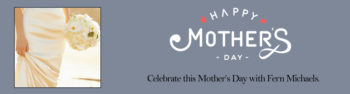 Celebrate Mother's Day with Fern Michaels!