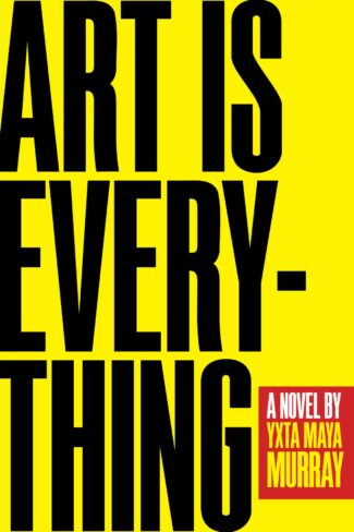 Art Is Everything: A Novel