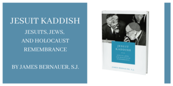 "An Excerpt from ""Jesuit Kaddish"" by James Bernauer, S.J."