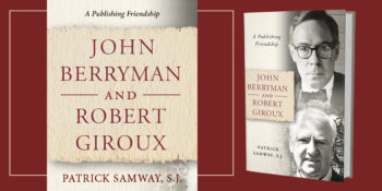 "An Interview with Patrick Samway, author of ""John Berryman and Robert Giroux"""
